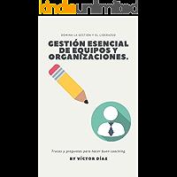 Gestión esencial de equipos y organizaciones.: Las preguntas claves para poder hacer una gestión efectiva de organizaciones y equipos.