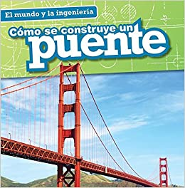 Cómo se construye un puente / How a Bridge Is Built (El Mundo Y La Ingeniería / Engineering Our World) (Spanish Edition)