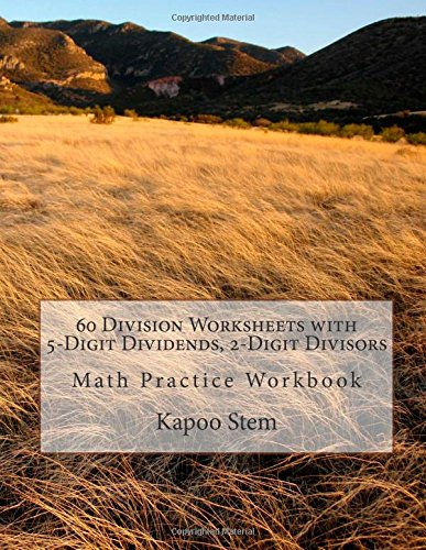 Read Online 60 Division Worksheets with 5-Digit Dividends, 2-Digit Divisors: Math Practice Workbook (60 Days Math Division Series) (Volume 9) PDF