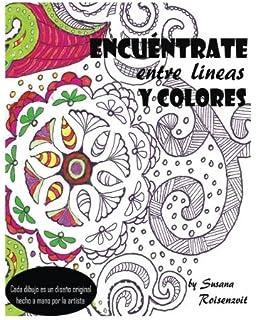 Encuéntrate entre lineas y colores: un libro para meditar y colorear (Spanish Edition)