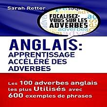 Anglais: Apprentissage Accéléré des Adverbes: Les 100 Adverbes Anglais les Plus Utilisés avec 600 Exemples de Phrases | Livre audio Auteur(s) : Sarah Retter Narrateur(s) : Joshua Atkins