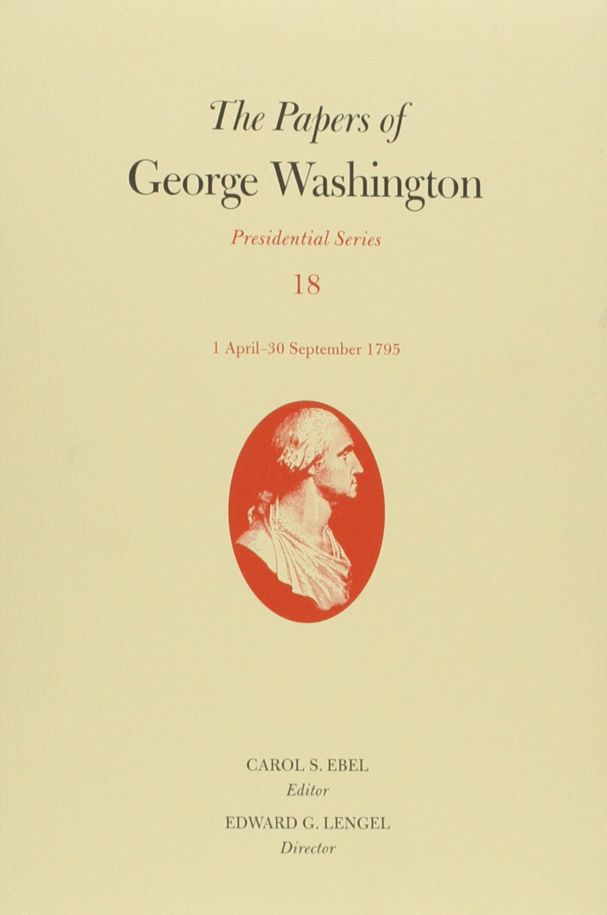 Download The Papers of George Washington: 1 April-30 September 1795 (Presidential Series) PDF
