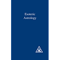Esoteric Astrology (A Treatise on the Seven Rays Book 3)