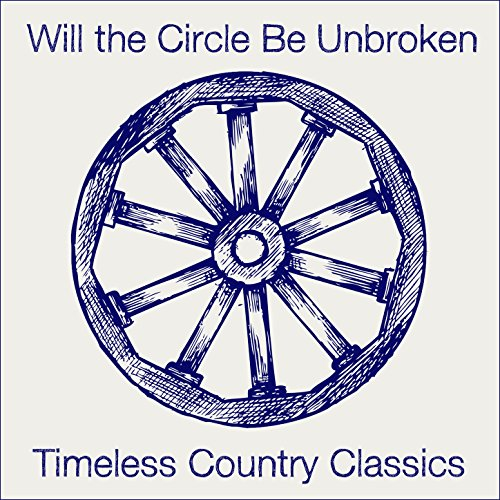 Amazon Will The Circle Be Unbroken Timeless Country Classics