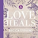 Love Heals Audiobook by Becca Stevens Narrated by Becca Stevens