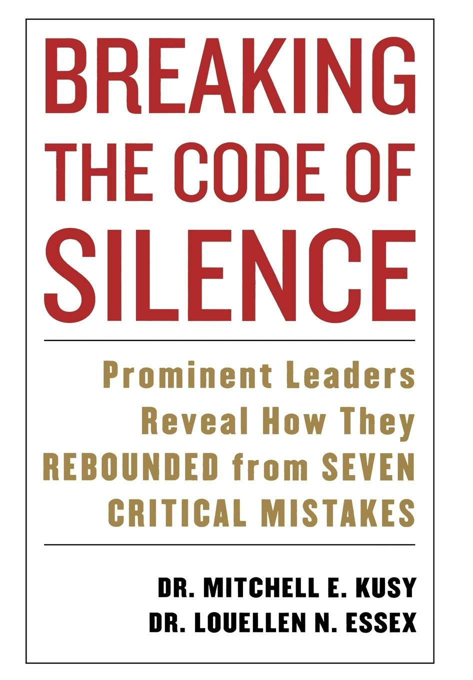 Breaking the Code of Silence: Prominent Leaders Reveal How They Rebounded from Seven Critical Mistakes pdf epub