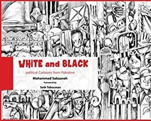 White and Black: Political Cartoons from Palestine by Just World Books
