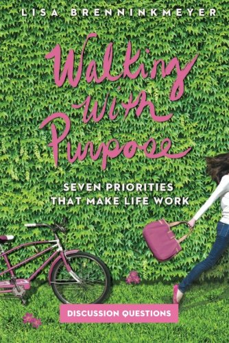 Seven Priorities That Make Life Work, Walking with Purpose: Study Guide with Discussion Questions - Discussion Guide Group