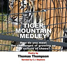 Tiger Mountain Medley: How Do You Meet the Challenges of Growing Up in a Culture of Chaos? Audiobook by Thomas Thompson Narrated by CJ Stephens