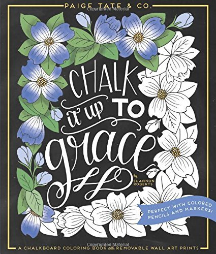Chalk It Up To Grace: A Chalkboard Coloring Book of Removable Wall Art Prints, Perfect With Colored Pencils and Markers by Paige Tate Select (2016-07-01)
