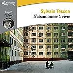 S'abandonner à vivre | Sylvain Tesson