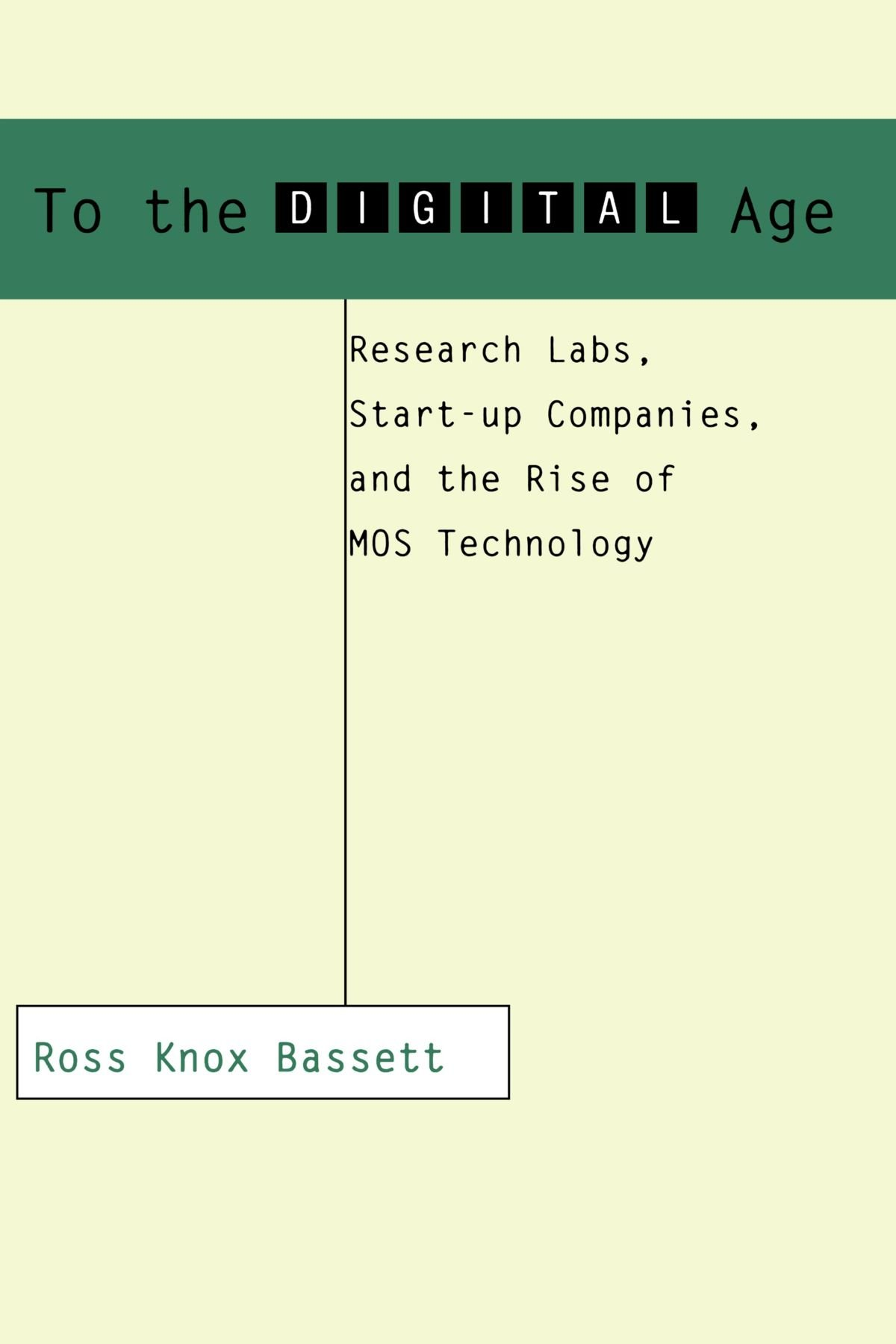 To The Digital Age  Research Labs Start Up Companies And The Rise Of MOS Technology  Johns Hopkins Studies In The History Of Technology