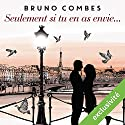 Seulement si tu en as envie Audiobook by Bruno Combes Narrated by Hélène Chanson