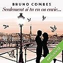 Seulement si tu en as envie Hörbuch von Bruno Combes Gesprochen von: Hélène Chanson