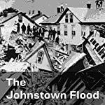 The Johnstown Flood: The Disaster Which Eclipsed History | Richard K Fox