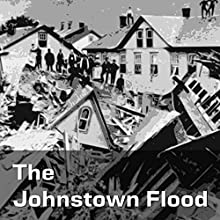 The Johnstown Flood: The Disaster Which Eclipsed History Audiobook