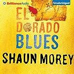 El Dorado Blues: An Atticus Fish Novel, Book 2 | Shaun Morey