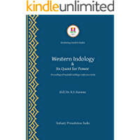 WESTERN INDOLOGY & ITS QUEST FOR POWER: Proceedings of the Swadeshi Indology Conference Series (Reclaiming Sanskrit Studies Book 1)