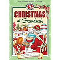 Christmas at Grandma's: All the Flavors of the Holiday Season in Over 200 Delicious Easy-to-Make Recipes