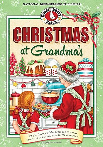 Christmas at Grandma's: All the Flavors of the Holiday Season in Over 200 Delicious Easy-to-Make Recipes (Seasonal Cookbook Collection) (Best Apple Pie Recipe Ever)