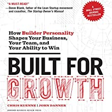 Built for Growth: How Builder Personality Shapes Your Business, Your Team, and Your Ability to Win Audiobook by Chris Kuenne, John Danner Narrated by John Danner