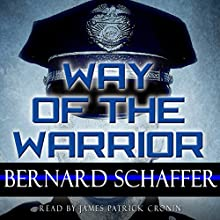 Way of the Warrior: The Philosophy of Law Enforcement (Superbia) Audiobook by Bernard Schaffer Narrated by James Patrick Cronin