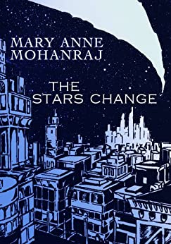 The Stars Change by [Mohanraj, Mary Anne]