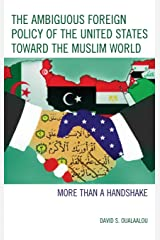 The Ambiguous Foreign Policy of the United States toward the Muslim World: More than a Handshake Hardcover