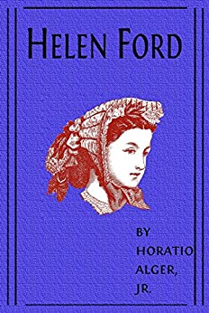 Helen Ford (Illustrated) (Classic Fiction for Young Adult Book 173) by [Alger Jr, Horatio]