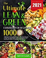The Ultimate Lean and Green Cookbook for Beginners 2021: 1000 Days Fueling Hacks & Lean and Green Recipes
