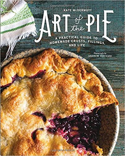 Art of the Pie: A Practical Guide to Homemade Crusts, Fillings, and Life by Kate McDermott