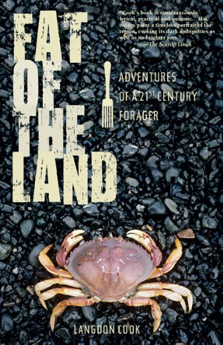 Fat of the Land - ebook (ePub): Adventures of a 21st Century Forager by Langdon Cook