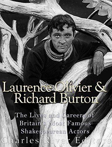 - Laurence Olivier and Richard Burton: The Lives and Careers of Britain's Most Famous Shakespearean Actors