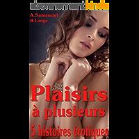 Plaisirs à plusieurs: 5 histoires érotiques en français