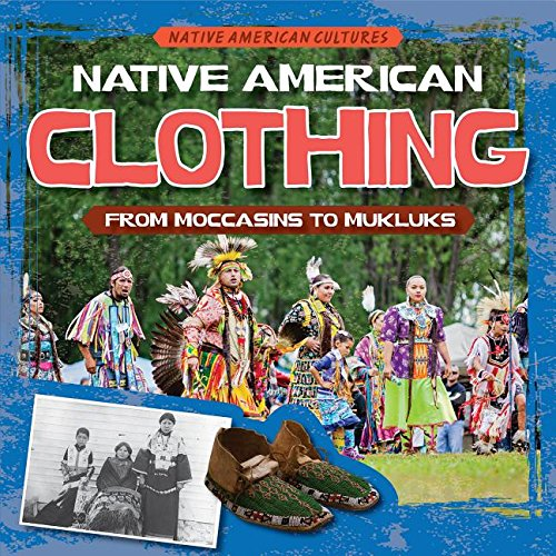 Native American Clothing: From Moccasins to Mukluks (Native American ()
