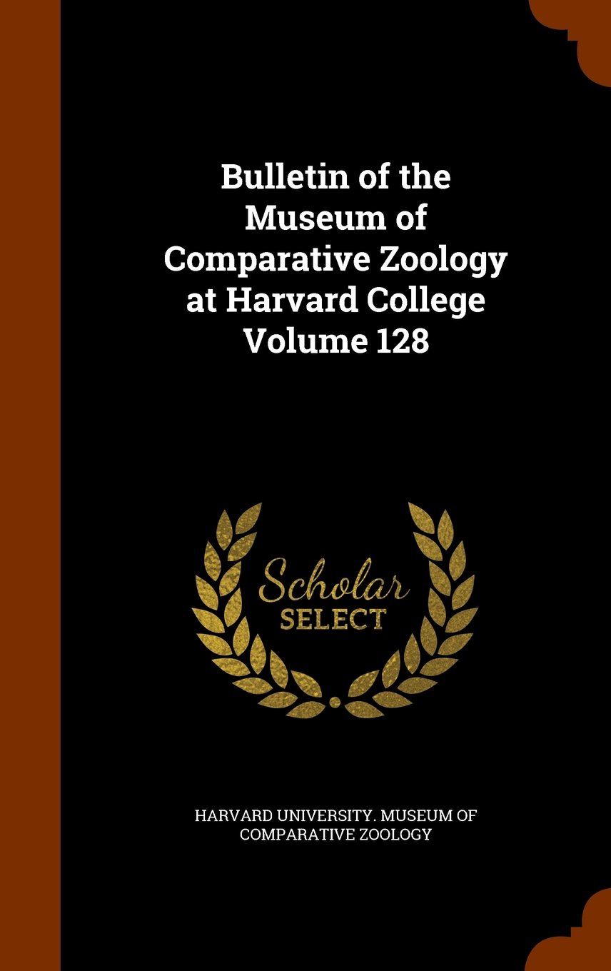 Read Online Bulletin of the Museum of Comparative Zoology at Harvard College Volume 128 ebook