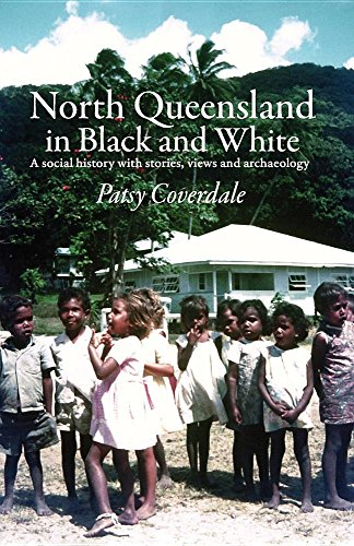 North Queensland in Black and White: A Social History with Stories, Views and Archaeology