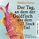 Der Tag, an dem der Goldfisch aus dem 27. Stock fiel | Bradley Somer