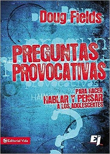 Preguntas provocativas: Para hacer hablar y pensar a los adolescentes Especialidades Juveniles: Amazon.es: Doug Fields: Libros