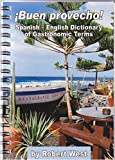 Buen Provecho: Spanish to English Dictionary of Gastronomic Terms (Dictionaries of Gastronomic Terms Book 5)