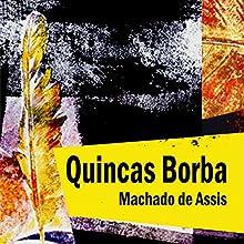 Quincas Borba Audiobook by Machado de Assis Narrated by Rafael Cortez