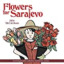 Flowers for Sarajevo Audiobook by John McCutcheon Narrated by John McCutcheon