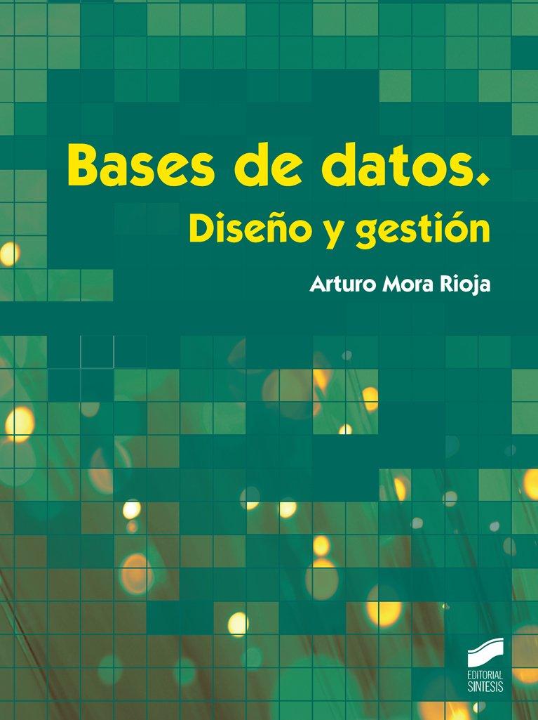 Bases de datos. Diseño y gestión (Informática y comunicaciones) Tapa blanda – 22 sep 2014 Arturo Mora Rioja STMES #Editorial Sintesis 8490770425 Databases