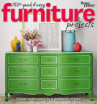 Better Homes and Gardens 150+ Quick and Easy Furniture Projects: Clever Makeovers in a a Weekend or Less (Better Homes and Gardens Do It Yourself) by Better Homes & Gardens