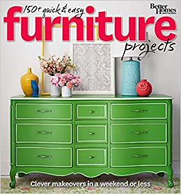 Better Homes and Gardens 150 Quick and Easy Furniture Projects