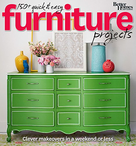 Better Homes and Gardens 150+ Quick and Easy Furniture Projects: Clever Makeovers in a a Weekend or Less (Better Homes and Gardens Do It Yourself)