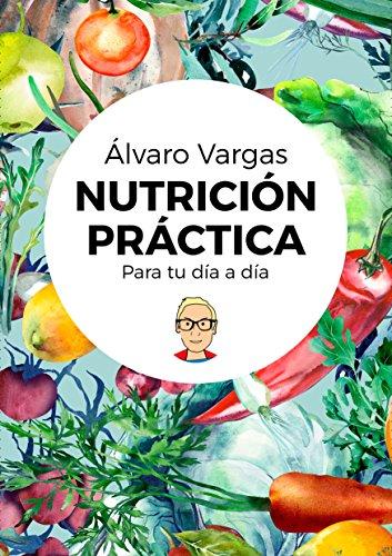 Nutrición práctica para tu día a día (Spanish Edition) by [Vargas, Álvaro