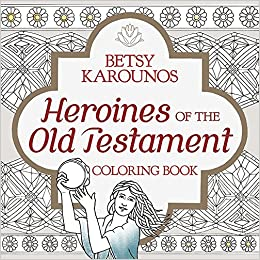 Heroines Of The Old Testament Coloring Book Color Bible Betsy Karounos 9781455566266 Amazon Books
