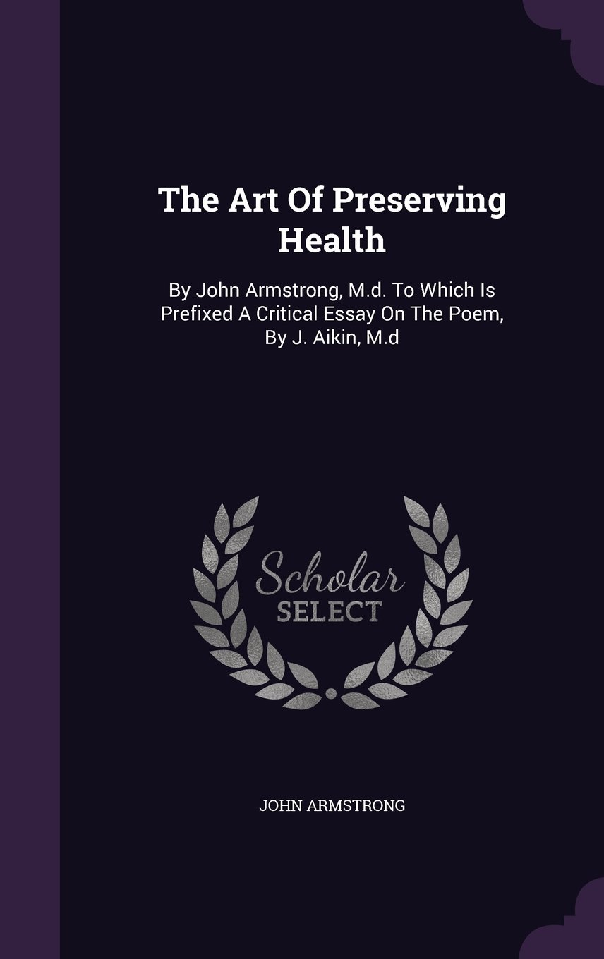 Download The Art Of Preserving Health: By John Armstrong, M.d. To Which Is Prefixed A Critical Essay On The Poem, By J. Aikin, M.d pdf epub