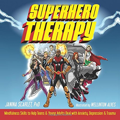 Adult Superheroes (Superhero Therapy: Mindfulness Skills to Help Teens and Young Adults Deal with Anxiety, Depression, and Trauma)